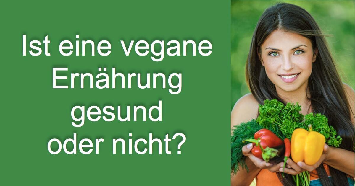 Ist Eine Vegane Ernährung Gesund Oder Nicht Top 11 Mythen